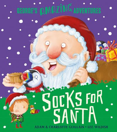 Socks for Santa (George's Amazing Adventures) - Adam Guillain and Charlotte Guillain, Illustrated by Lee Wildish