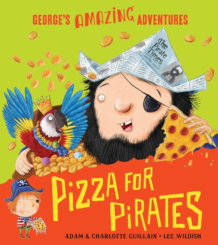 Pizza for Pirates (George's Amazing Adventures) - Adam Guillain and Charlotte Guillain, Illustrated by Lee Wildish