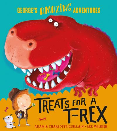 Treats for a T. rex (George's Amazing Adventures) - Adam Guillain and Charlotte Guillain, Illustrated by Lee Wildish