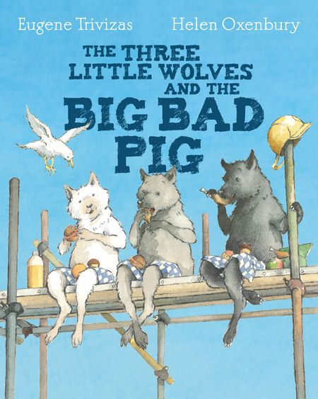 Three Little Wolves And The Big Bad Pig - Eugene Trivizas, Illustrated by Helen Oxenbury