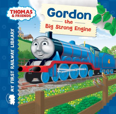 Thomas & Friends: My First Railway Library: Gordon the Big Strong Engine (My First Railway Library) - Egmont Publishing UK