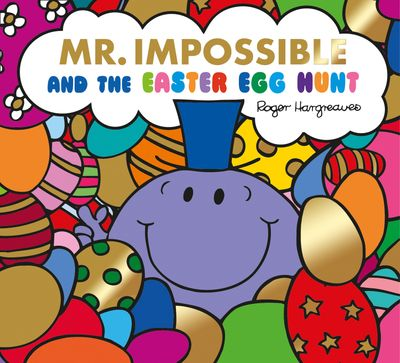 Mr. Impossible and the Easter Egg Hunt (Mr. Men & Little Miss Celebrations) - Adam Hargreaves and Roger Hargreaves