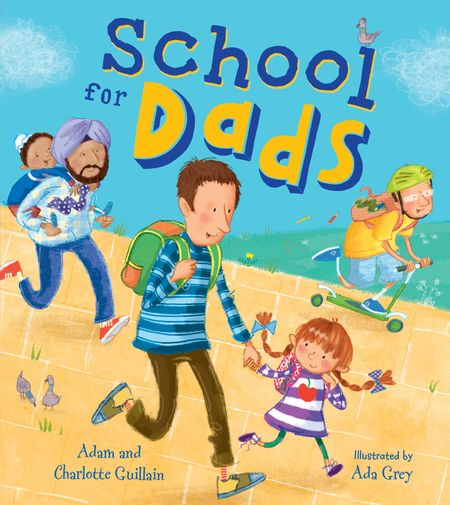 School for Dads - Adam Guillain and Charlotte Guillain, Illustrated by Ada Grey