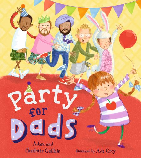 Party for Dads - Adam Guillain and Charlotte Guillain, Illustrated by Ada Grey