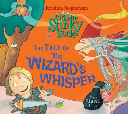 Sir Charlie Stinky Socks: The Tale of the Wizard's Whisper (Sir Charlie Stinky Socks) - Kristina Stephenson