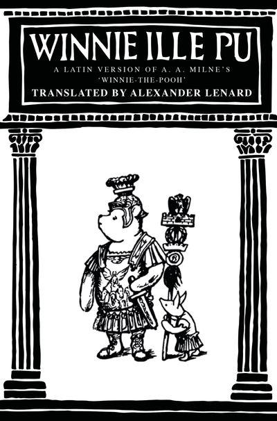 Winnie-the-Pooh: Winnie Ille Pu - A. A. Milne, Illustrated by E. H. Shepard