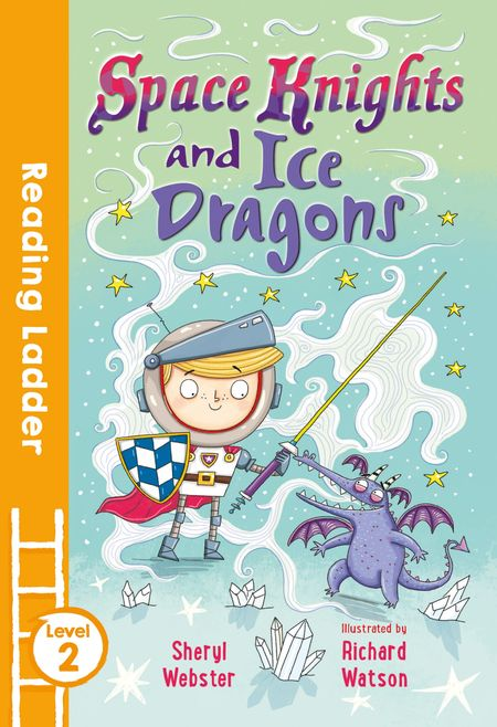 Space Knights and Ice Dragons (Reading Ladder Level 2) - Sheryl Webster, Illustrated by Richard Watson
