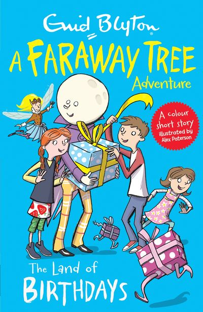 The Land of Birthdays: A Faraway Tree Adventure (Blyton Young Readers) - Enid Blyton, Illustrated by Alex Paterson