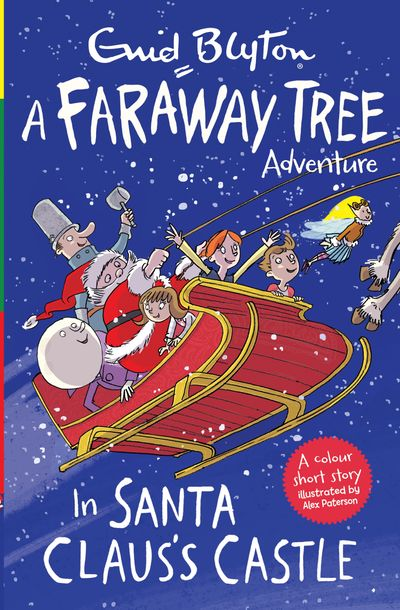 In Santa Claus's Castle: A Faraway Tree Adventure (Blyton Young Readers) - Enid Blyton, Illustrated by Alex Paterson
