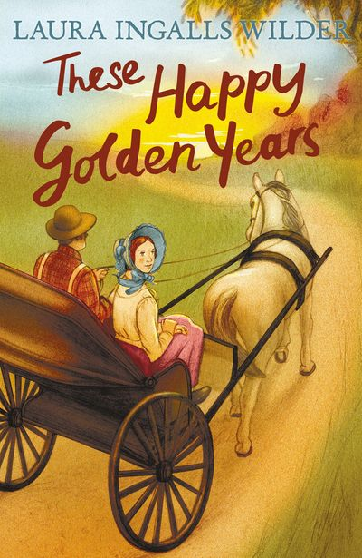 These Happy Golden Years (The Little House on the Prairie) - Laura Ingalls Wilder