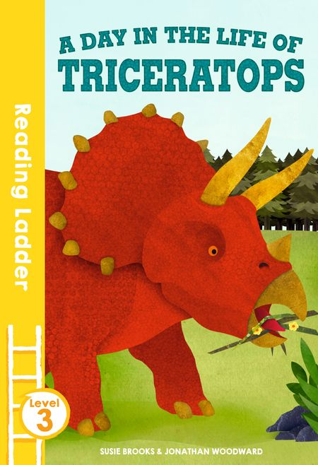 A day in the life of Triceratops (Reading Ladder Level 3) - Susie Brooks, Illustrated by Jonathan Woodward