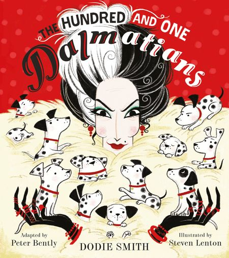 The Hundred and One Dalmatians - Peter Bently and Dodie Smith, Illustrated by Steven Lenton