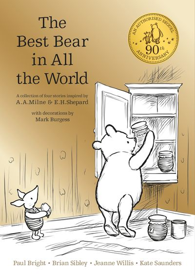 Winnie the Pooh: The Best Bear in all the World - A. A. Milne, Kate Saunders, Brian Sibley, Paul Bright and Jeanne Willis, Illustrated by Mark Burgess