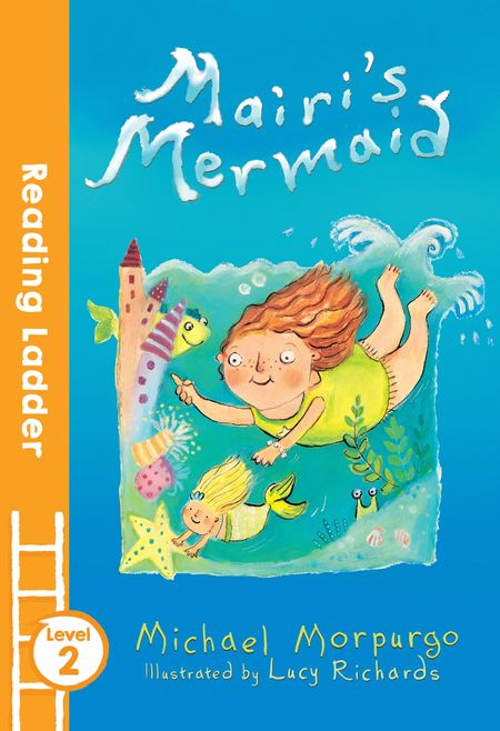 Mairi's Mermaid (Reading Ladder Level 2) - Lucy Richards and Michael Morpurgo, Illustrated by Lucy Richards