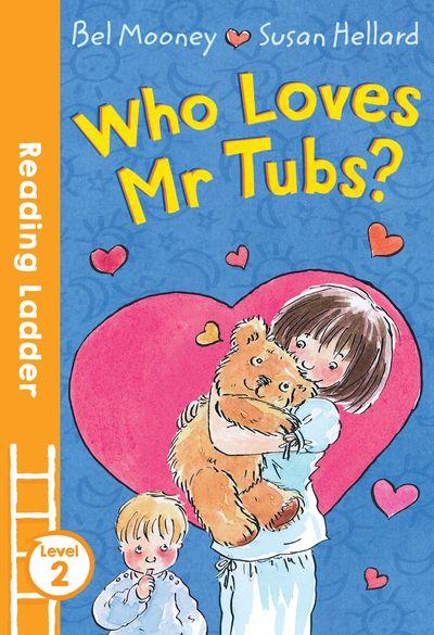 Who Loves Mr. Tubs? (Reading Ladder Level 2) - Bel Mooney, Illustrated by Susan Hellard
