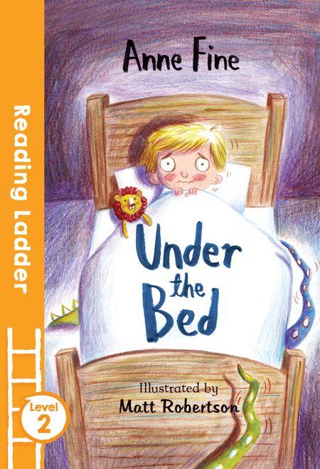 Under the Bed (Reading Ladder Level 2) - Anne Fine