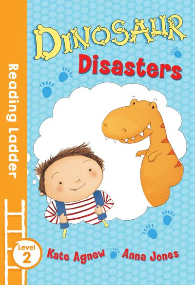 Dinosaur Disasters (Reading Ladder Level 2) - Kate Agnew, Illustrated by Anna Jones
