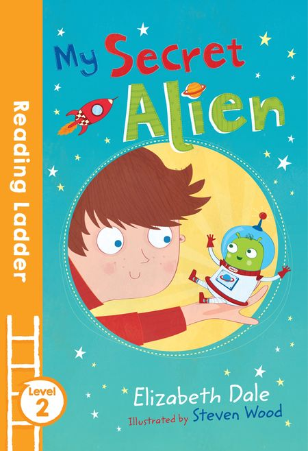 My Secret Alien (Reading Ladder Level 2) - Elizabeth Dale
