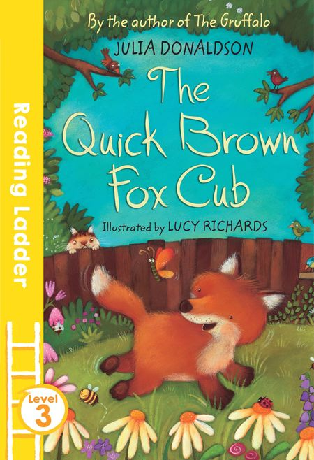The Quick Brown Fox Cub (Reading Ladder Level 3) - Julia Donaldson, Illustrated by Lucy Richards