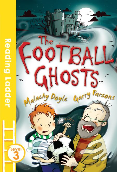 The Football Ghosts (Reading Ladder Level 3) - Malachy Doyle, Illustrated by Garry Parsons