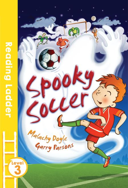 Spooky Soccer (Reading Ladder Level 3) - Malachy Doyle and Garry Parsons, Illustrated by Garry Parsons