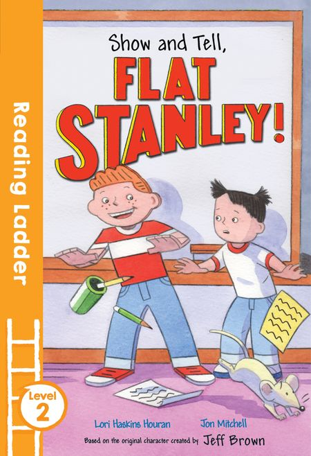 Show and Tell Flat Stanley! (Reading Ladder Level 2) - Lori Haskins Houran