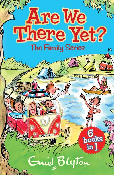 Are We There Yet?: Enid Blyton's complete Family Series collection - Enid Blyton