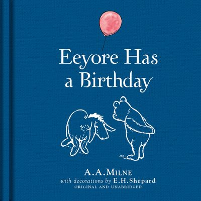 Winnie-the-Pooh: Eeyore Has A Birthday - A. A. Milne, Illustrated by E. H. Shepard