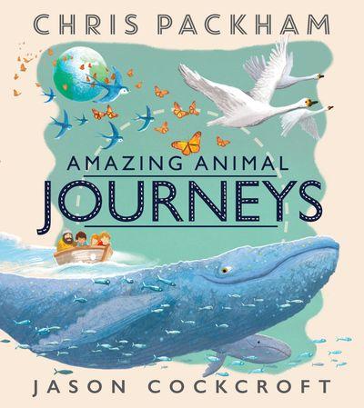 Amazing Animal Journeys - Chris Packham, Illustrated by Jason Cockcroft