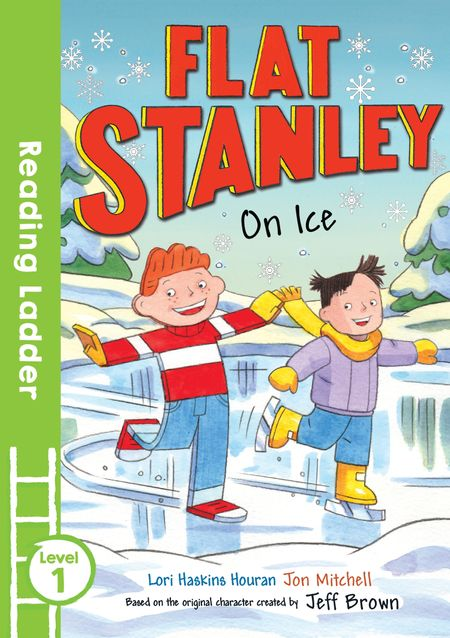 Flat Stanley On Ice (Reading Ladder Level 1) - Lori Haskins Houran, Illustrated by Jon Mitchell