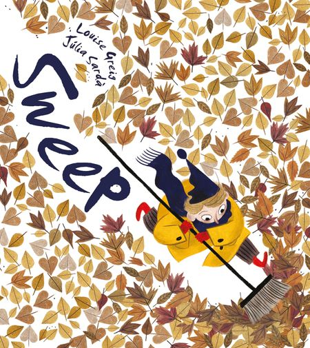 Sweep - Louise Greig, Illustrated by Julia Sarda