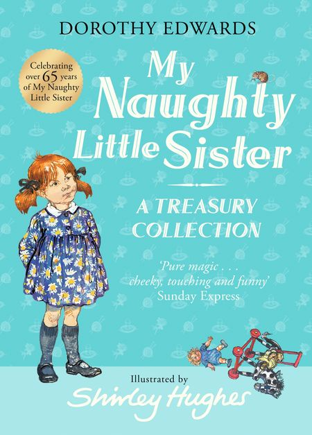 My Naughty Little Sister: A Treasury Collection (My Naughty Little Sister) - Dorothy Edwards, Illustrated by Shirley Hughes