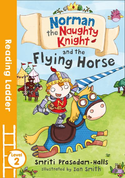 Norman the Naughty Knight and the Flying Horse (Reading Ladder Level 2) - Smriti Halls, Illustrated by Ashley Clement
