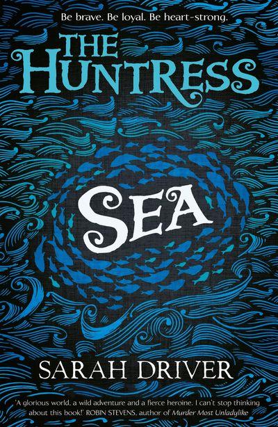 Sea (The Huntress Trilogy) - Sarah Driver