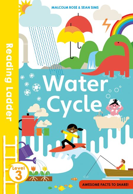 The Water Cycle (Reading Ladder Level 3) - Malcolm Rose, Illustrated by Sean Sims