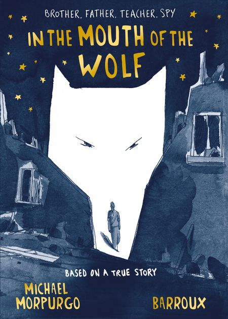 In the Mouth of the Wolf - Michael Morpurgo, Illustrated by Barroux