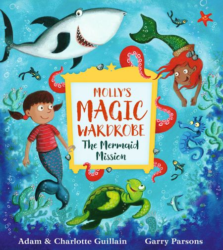 Molly's Magic Wardrobe: The Mermaid Mission - Adam Guillain and Charlotte Guillain, Illustrated by Garry Parsons