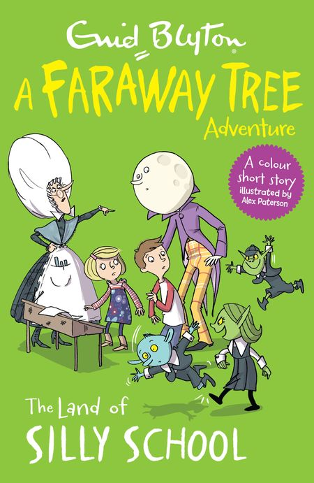 The Land of Silly School: A Faraway Tree Adventure (Blyton Young Readers) - Enid Blyton, Illustrated by Alex Paterson
