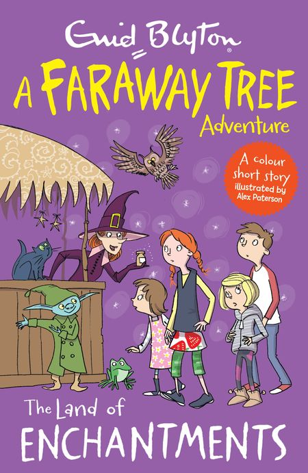 The Land of Enchantments: A Faraway Tree Adventure (Blyton Young Readers) - Enid Blyton, Illustrated by Alex Paterson