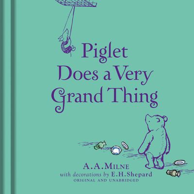 Winnie-the-Pooh: Piglet Does a Very Grand Thing - A. A. Milne, Illustrated by E.H. Shepard