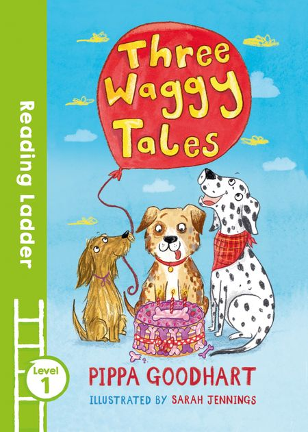 Three Waggy Tales (Reading Ladder Level 1) - Pippa Goodhart, Illustrated by Sarah Jennings