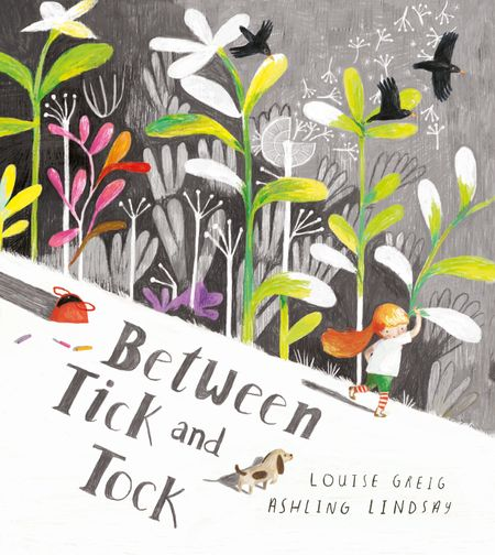Between Tick and Tock - Louise Greig, Illustrated by Ashling Lindsay