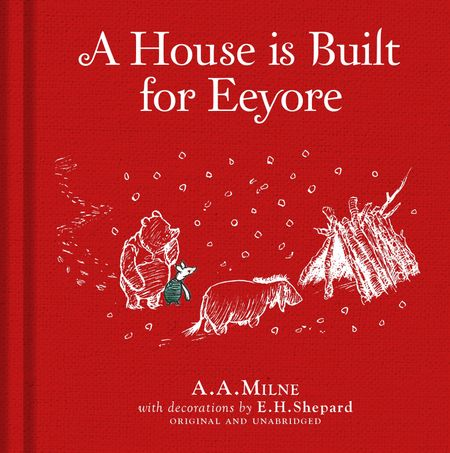 Winnie-the-Pooh: A House is Built for Eeyore - A. A. Milne, Illustrated by E. H. Shepard