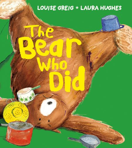 The Bear Who Did - Louise Greig, Illustrated by Laura Hughes