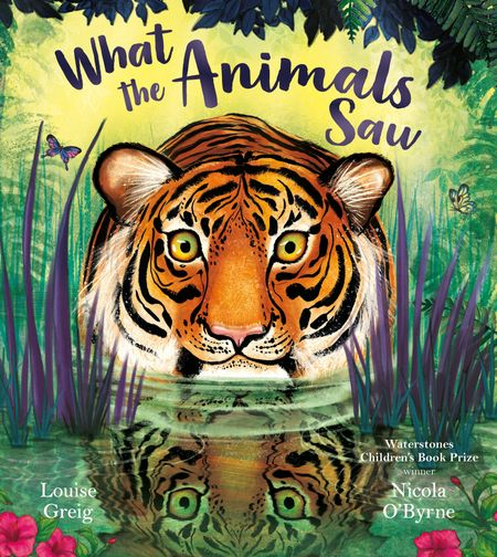What the Animals Saw - Louise Greig, Illustrated by Nicola O'Byrne