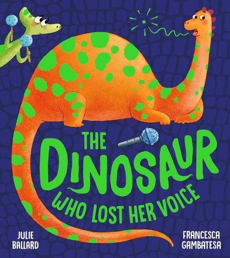 The Dinosaur Who Lost Her Voice - Julie Ballard, Illustrated by Francesca Gambatesa
