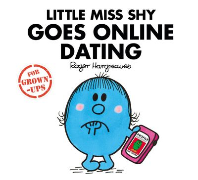 Little Miss Shy Goes Online Dating (Mr. Men for Grown-ups) - Liz Bankes, Lizzie Daykin and Sarah Daykin, Illustrated by Roger Hargreaves