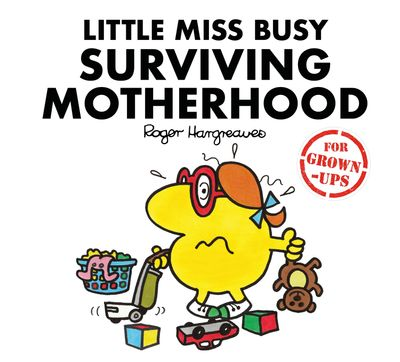 Little Miss Busy Surviving Motherhood (Mr. Men for Grown-ups) - Liz Bankes, Lizzie Daykin and Sarah Daykin, Illustrated by Roger Hargreaves