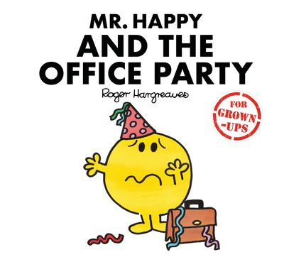 Mr. Happy and the Office Party (Mr. Men for Grown-ups) - Liz Bankes, Lizzie Daykin and Sarah Daykin, Illustrated by Roger Hargreaves