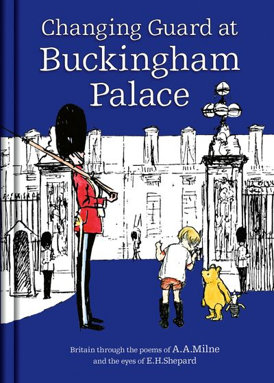 Winnie-the-Pooh: Changing Guard at Buckingham Palace: Britain through the eyes of A. A. Milne and E. H. Shepard - A. A. Milne, Illustrated by E. H. Shepard